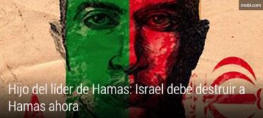 Hijo del lider de Hamas Israel debe destruir a Hamas ahora.